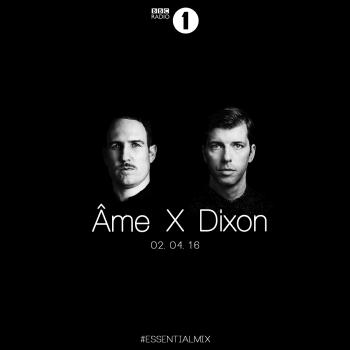 Âme X Dixon Essential Mix April 2016